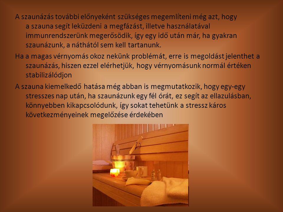 A szaunázás további előnyeként szükséges megemlíteni még azt, hogy a szauna segít leküzdeni a megfázást, illetve használatával immunrendszerünk megerő