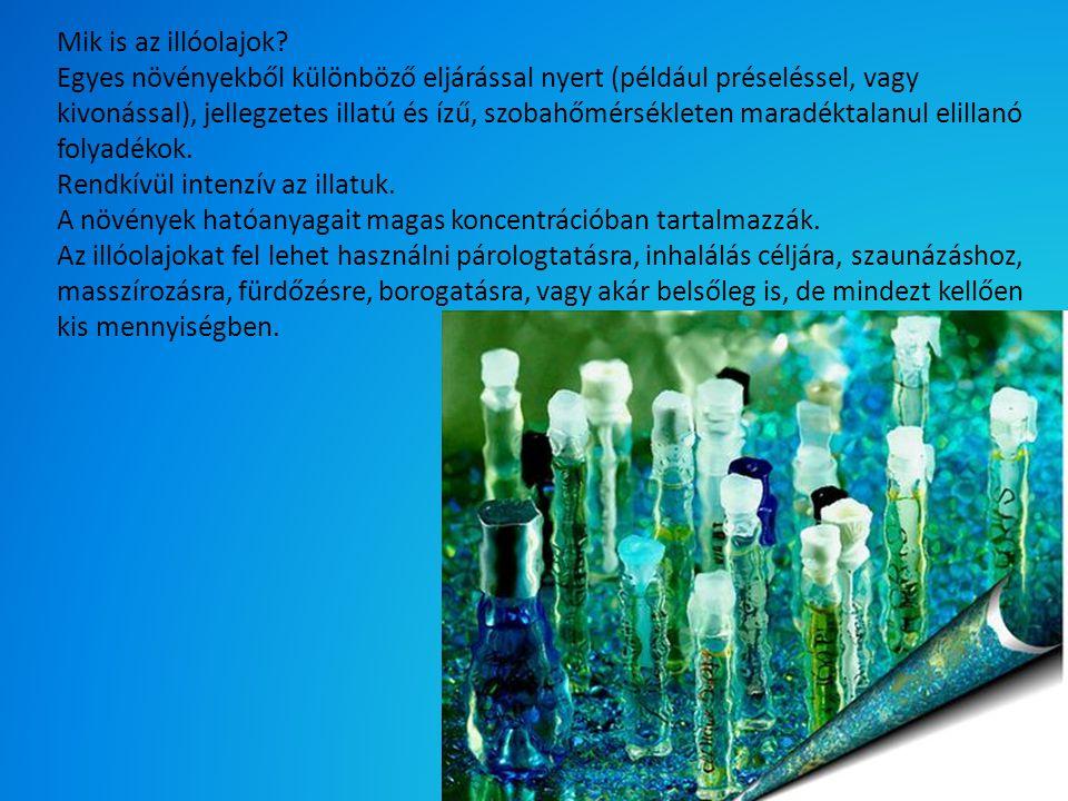 Mik is az illóolajok? Egyes növényekből különböző eljárással nyert (például préseléssel, vagy kivonással), jellegzetes illatú és ízű, szobahőmérséklet