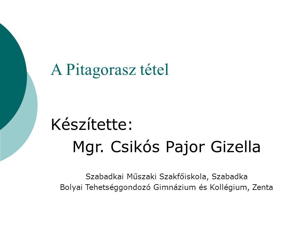 A Pitagorasz tétel Készítette: Mgr.