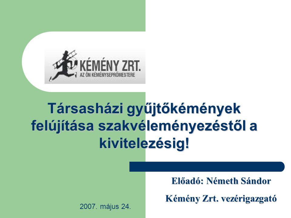 Előadó: Németh Sándor Kémény Zrt. vezérigazgató 2007. május 24. Társasházi gyűjtőkémények felújítása szakvéleményezéstől a kivitelezésig!