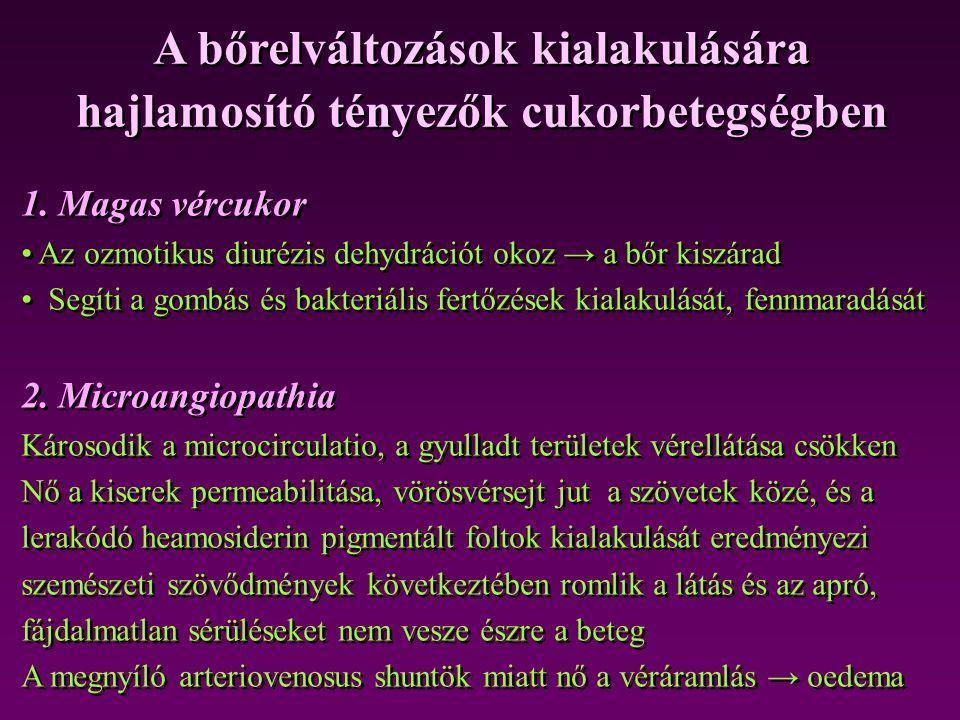 1. Magas vércukor • Az ozmotikus diurézis dehydrációt okoz → a bőr kiszárad • Segíti a gombás és bakteriális fertőzések kialakulását, fennmaradását 2.