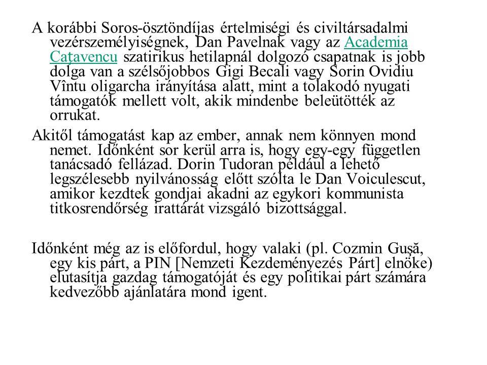 A korábbi Soros-ösztöndíjas értelmiségi és civiltársadalmi vezérszemélyiségnek, Dan Pavelnak vagy az Academia Caavencu szatirikus hetilapnál dolgozó csapatnak is jobb dolga van a szélsőjobbos Gigi Becali vagy Sorin Ovidiu Vîntu oligarcha irányítása alatt, mint a tolakodó nyugati támogatók mellett volt, akik mindenbe beleütötték az orrukat.