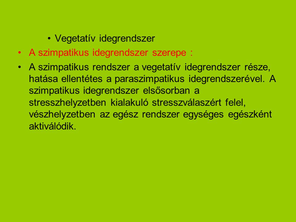 •Vegetatív idegrendszer •A szimpatikus idegrendszer szerepe : •A szimpatikus rendszer a vegetatív idegrendszer része, hatása ellentétes a paraszimpati