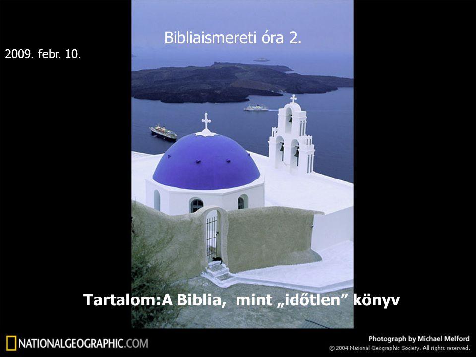 """Bibliaismereti óra 2. Tartalom:A Biblia, mint """"időtlen"""" könyv 2009. febr. 10."""