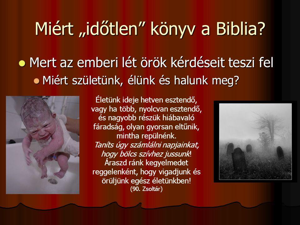 """Miért """"időtlen"""" könyv a Biblia?  Mert az emberi lét örök kérdéseit teszi fel  Miért születünk, élünk és halunk meg? Életünk ideje hetven esztendő, v"""