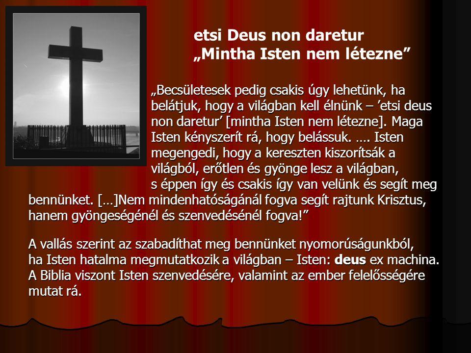 """etsi Deus non daretur """"Mintha Isten nem létezne"""" """"Becsületesek pedig csakis úgy lehetünk, ha """"Becsületesek pedig csakis úgy lehetünk, ha belátjuk, hog"""
