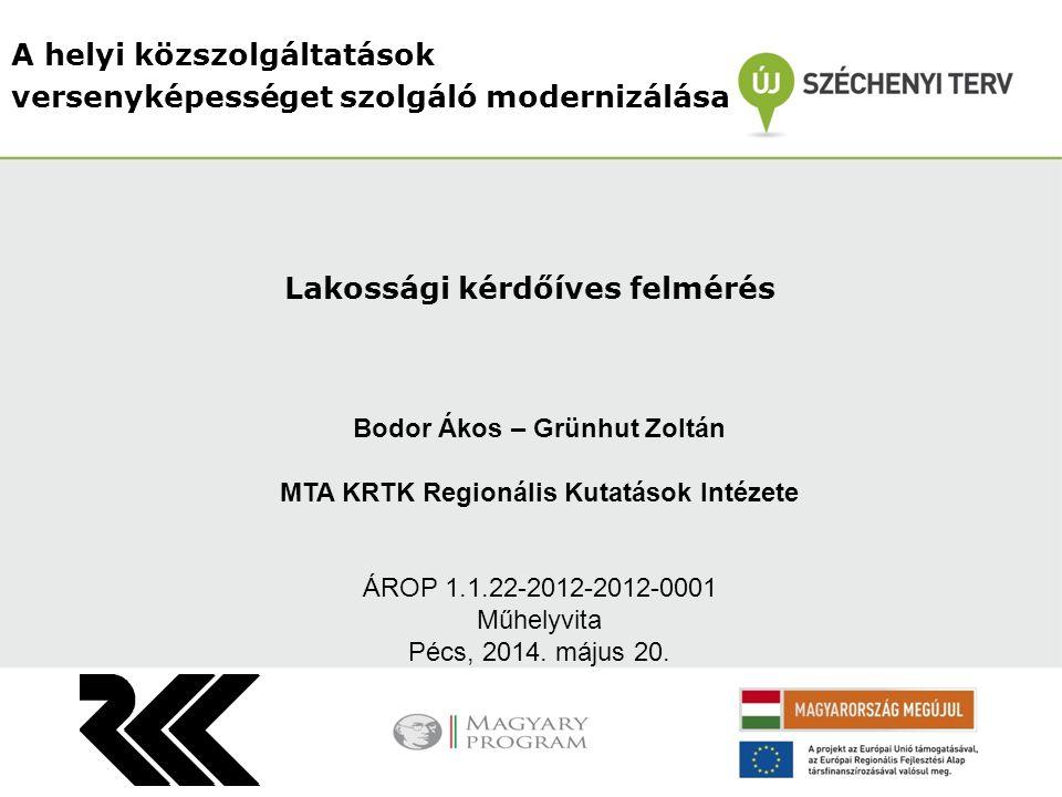 A helyi közszolgáltatások versenyképességet szolgáló modernizálása Bodor Ákos – Grünhut Zoltán MTA KRTK Regionális Kutatások Intézete ÁROP 1.1.22-2012-2012-0001 Műhelyvita Pécs, 2014.