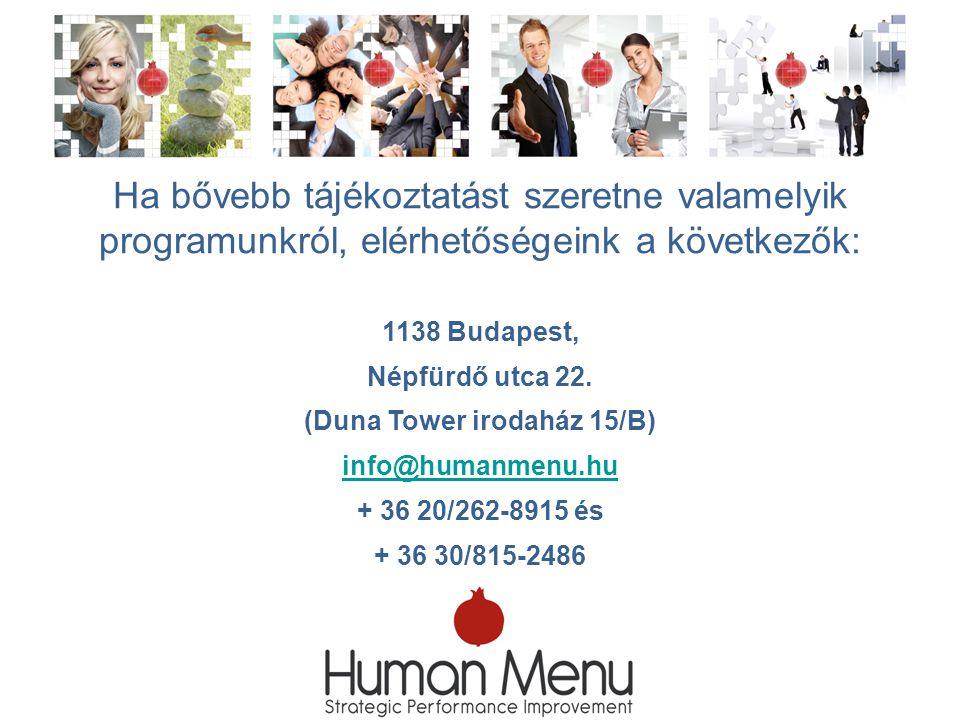 1138 Budapest, Népfürdő utca 22. (Duna Tower irodaház 15/B) info@humanmenu.hu + 36 20/262-8915 és + 36 30/815-2486 Ha bővebb tájékoztatást szeretne va