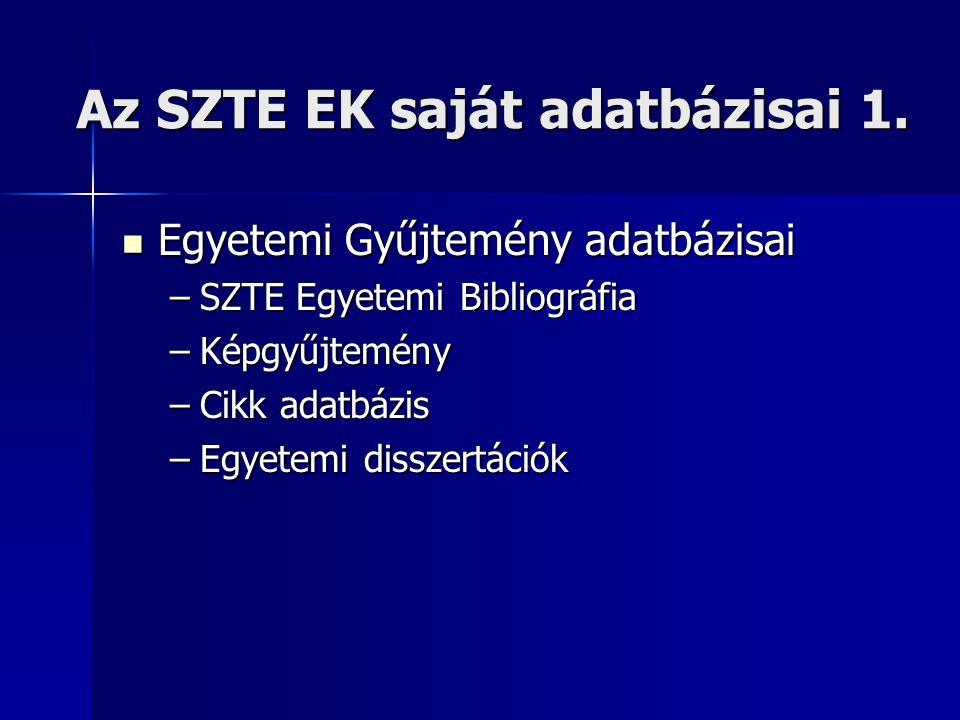 Az SZTE EK saját adatbázisai 1.  Egyetemi Gyűjtemény adatbázisai –SZTE Egyetemi Bibliográfia –Képgyűjtemény –Cikk adatbázis –Egyetemi disszertációk