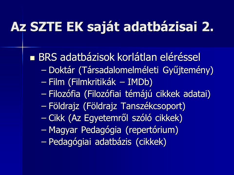 Az SZTE EK saját adatbázisai 2.  BRS adatbázisok korlátlan eléréssel –Doktár (Társadalomelméleti Gyűjtemény) –Film (Filmkritikák – IMDb) –Filozófia (