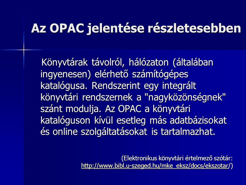 Az OPAC jelentése részletesebben Könyvtárak távolról, hálózaton (általában ingyenesen) elérhető számítógépes katalógusa. Rendszerint egy integrált kön