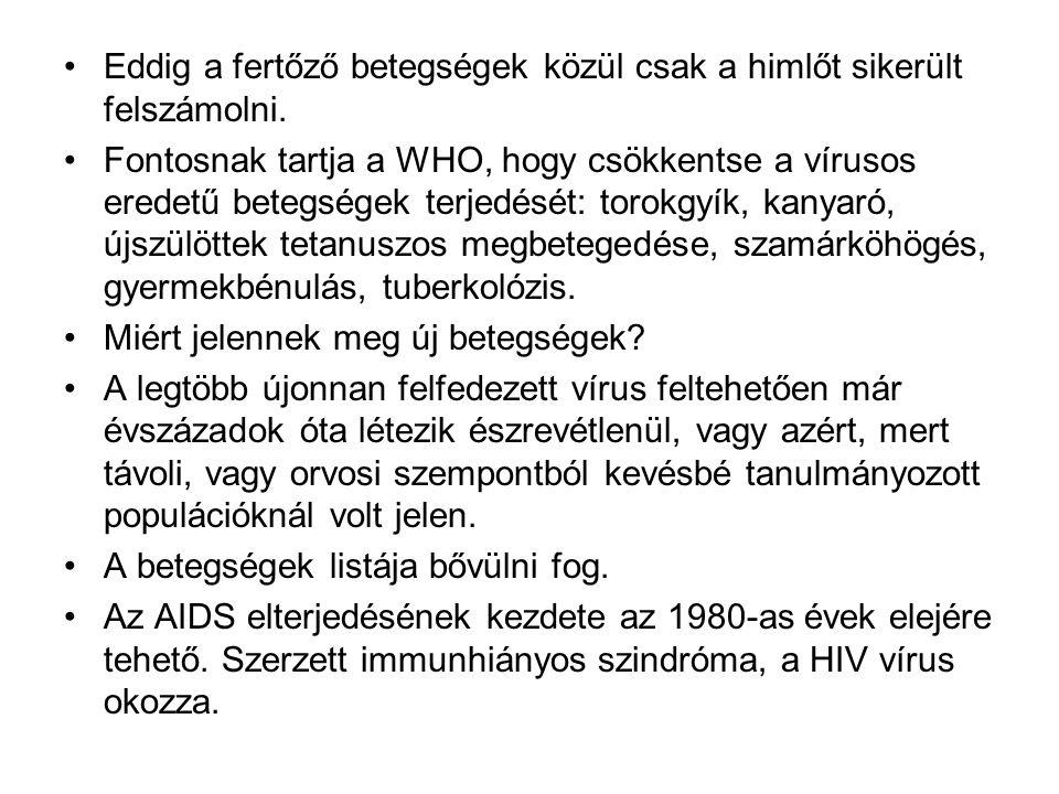 •Eddig a fertőző betegségek közül csak a himlőt sikerült felszámolni.