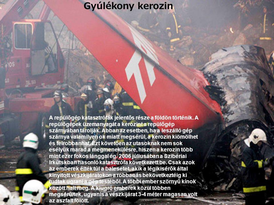 A repülőgép katasztrófák jelentős része a földön történik. A repülőgépek üzemanyagát a kerozint a repülőgép szárnyában tárolják. Abban az esetben, ha