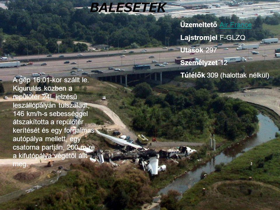 BALESETEK A gép 16:01-kor szállt le. Kigurulás közben a repülőtér 24L jelzésű leszállópályán túlszaladt, 146 km/h-s sebességgel átszakította a repülőt