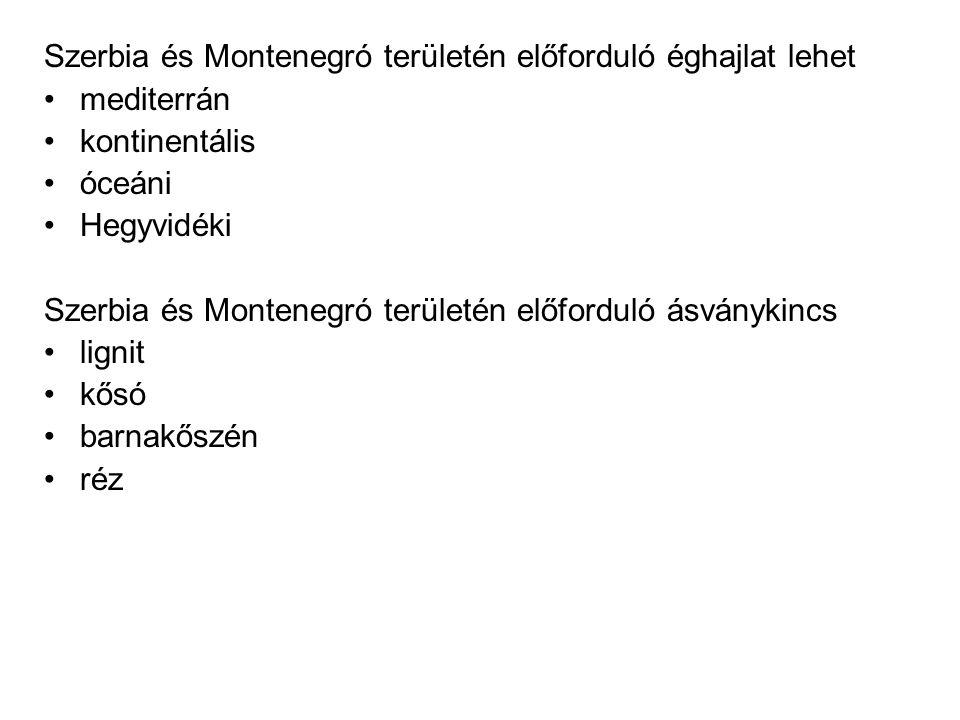 Szerbia és Montenegró területén előforduló éghajlat lehet •mediterrán •kontinentális •óceáni •Hegyvidéki Szerbia és Montenegró területén előforduló ás