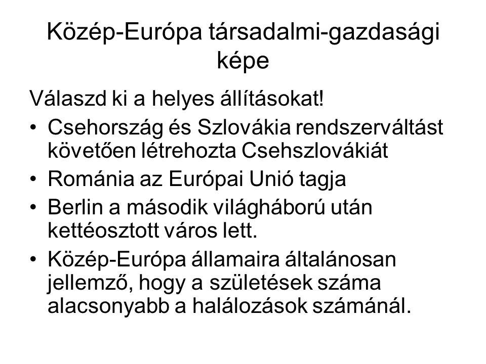 Közép-Európa társadalmi-gazdasági képe Válaszd ki a helyes állításokat! •Csehország és Szlovákia rendszerváltást követően létrehozta Csehszlovákiát •R
