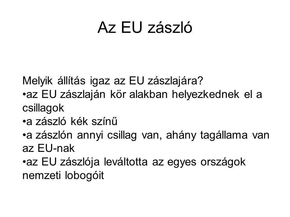 Az EU zászló Melyik állítás igaz az EU zászlajára? •az EU zászlaján kör alakban helyezkednek el a csillagok •a zászló kék színű •a zászlón annyi csill