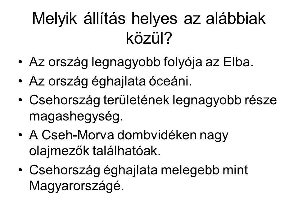 Melyik állítás helyes az alábbiak közül? •Az ország legnagyobb folyója az Elba. •Az ország éghajlata óceáni. •Csehország területének legnagyobb része