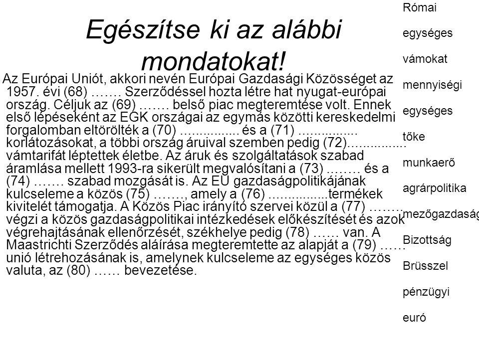 Egészítse ki az alábbi mondatokat! Az Európai Uniót, akkori nevén Európai Gazdasági Közösséget az 1957. évi (68) ……. Szerződéssel hozta létre hat nyug