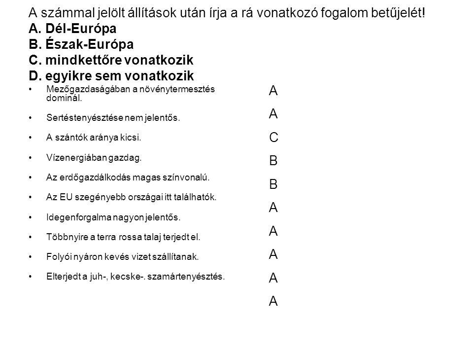 A számmal jelölt állítások után írja a rá vonatkozó fogalom betűjelét! A. Dél-Európa B. Észak-Európa C. mindkettőre vonatkozik D. egyikre sem vonatkoz