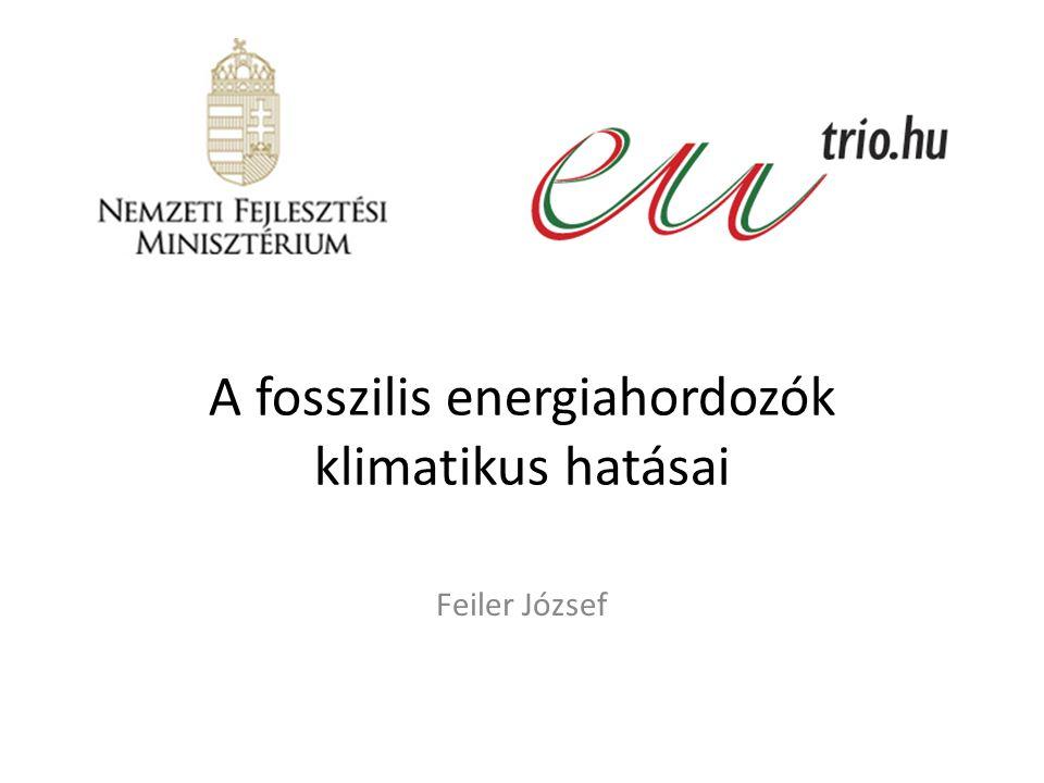 A fosszilis energiahordozók klimatikus hatásai Feiler József