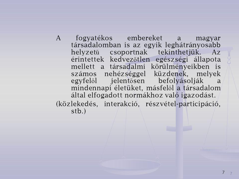 7 A fogyatékos embereket a magyar társadalomban is az egyik leghátrányosabb helyzet ű csoportnak tekinthetjük. Az érintettek kedvez ő tlen egészségi á