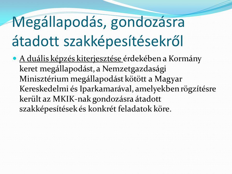 Megállapodás, gondozásra átadott szakképesítésekről  A duális képzés kiterjesztése érdekében a Kormány keret megállapodást, a Nemzetgazdasági Miniszt