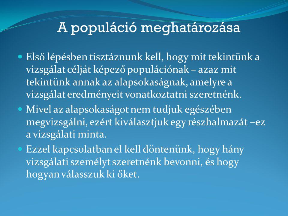 A populáció meghatározása  Első lépésben tisztáznunk kell, hogy mit tekintünk a vizsgálat célját képező populációnak – azaz mit tekintünk annak az al