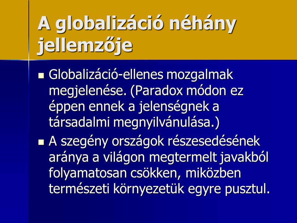 A globalizáció néhány jellemzője  Globalizáció-ellenes mozgalmak megjelenése. (Paradox módon ez éppen ennek a jelenségnek a társadalmi megnyilvánulás