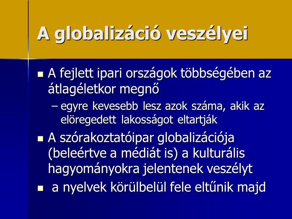 A globalizáció veszélyei  A fejlett ipari országok többségében az átlagéletkor megnő –egyre kevesebb lesz azok száma, akik az elöregedett lakosságot