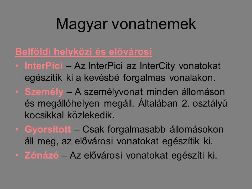 Magyar vonatnemek Belföldi helyközi és elővárosi •InterPici – Az InterPici az InterCity vonatokat egészítik ki a kevésbé forgalmas vonalakon. •Személy