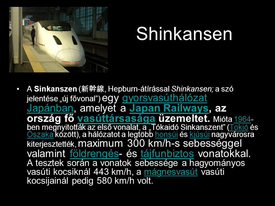 """Shinkansen •A Sinkanszen ( 新幹線, Hepburn-átírással Shinkansen; a szó jelentése """"új fővonal"""") egy gyorsvasúthálózat Japánban, amelyet a Japan Railways,"""