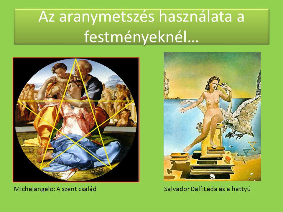 Az aranymetszés használata a festményeknél… Michelangelo: A szent családSalvador Dalí:Léda és a hattyú