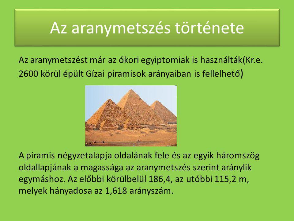 Az aranymetszés története Az aranymetszést már az ókori egyiptomiak is használták(Kr.e. 2600 körül épült Gízai piramisok arányaiban is fellelhető ) A