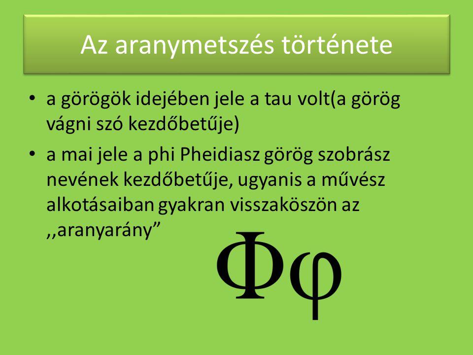 Az aranymetszés története • a görögök idejében jele a tau volt(a görög vágni szó kezdőbetűje) • a mai jele a phi Pheidiasz görög szobrász nevének kezd