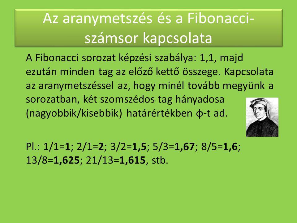 Az aranymetszés és a Fibonacci- számsor kapcsolata A Fibonacci sorozat képzési szabálya: 1,1, majd ezután minden tag az előző kettő összege. Kapcsolat