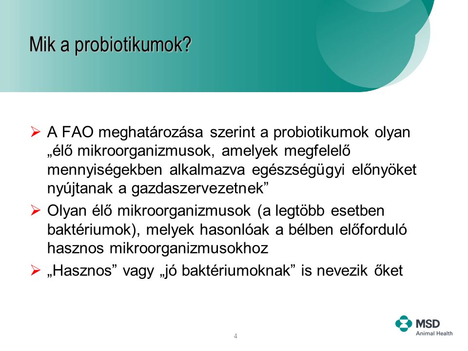 """4  A FAO meghatározása szerint a probiotikumok olyan """"élő mikroorganizmusok, amelyek megfelelő mennyiségekben alkalmazva egészségügyi előnyöket nyújt"""