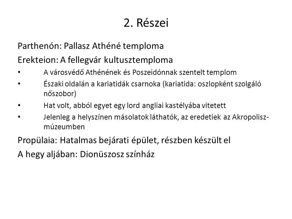 2. Részei Parthenón: Pallasz Athéné temploma Erekteion: A fellegvár kultusztemploma • A városvédő Athénének és Poszeidónnak szentelt templom • Északi