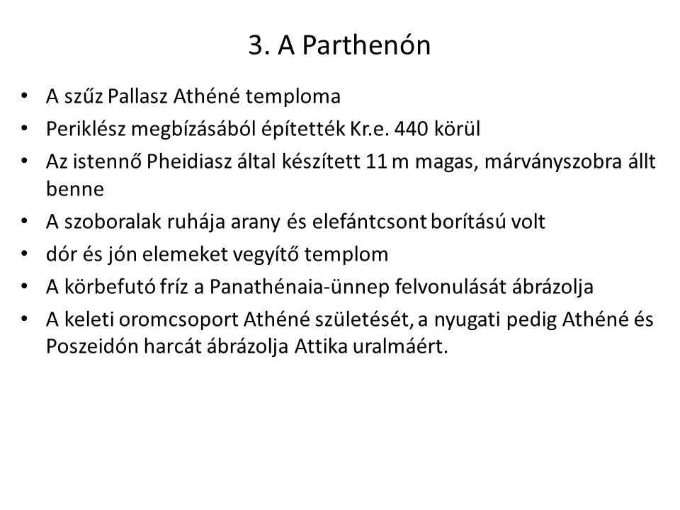 3.A Parthenón • A szűz Pallasz Athéné temploma • Periklész megbízásából építették Kr.e.