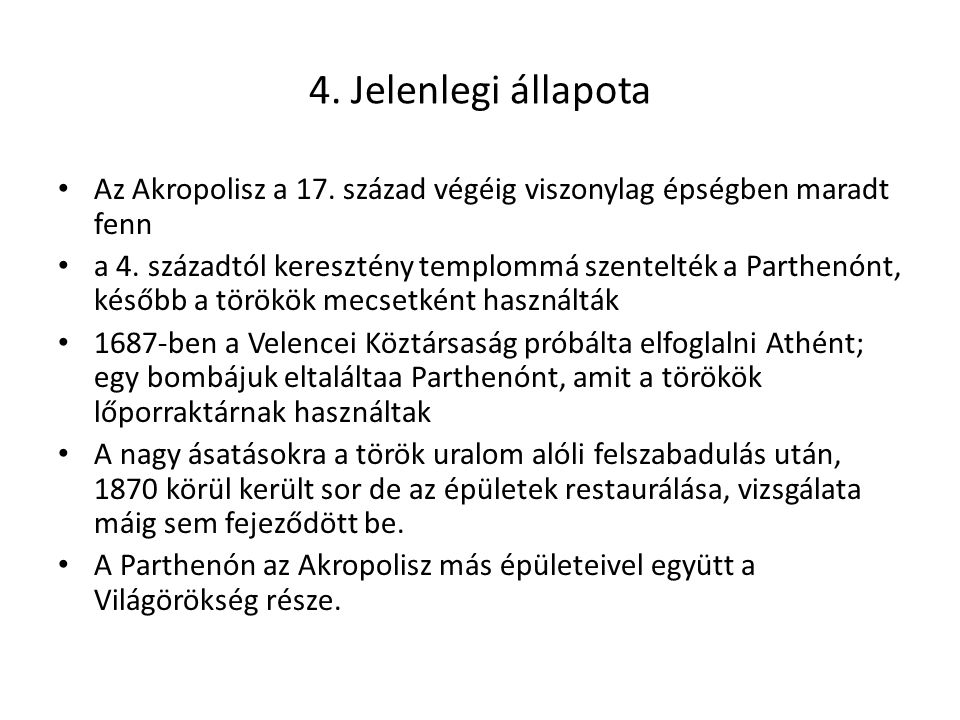 4.Jelenlegi állapota • Az Akropolisz a 17. század végéig viszonylag épségben maradt fenn • a 4.