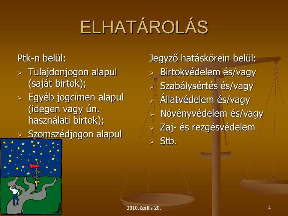 2010. április 20.4 ELHATÁROLÁS Ptk-n belül:  Tulajdonjogon alapul (saját birtok);  Egyéb jogcímen alapul (idegen vagy ún. használati birtok);  Szom
