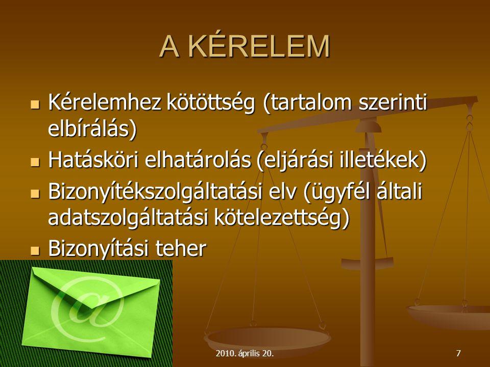 2010. április 20.7 A KÉRELEM  Kérelemhez kötöttség (tartalom szerinti elbírálás)  Hatásköri elhatárolás (eljárási illetékek)  Bizonyítékszolgáltatá
