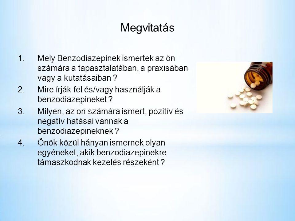 Megvitatás 1.Mely Benzodiazepinek ismertek az ön számára a tapasztalatában, a praxisában vagy a kutatásaiban .