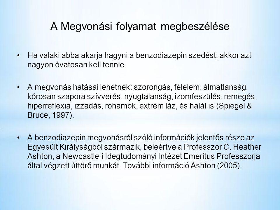 A Megvonási folyamat megbeszélése •Ha valaki abba akarja hagyni a benzodiazepin szedést, akkor azt nagyon óvatosan kell tennie.