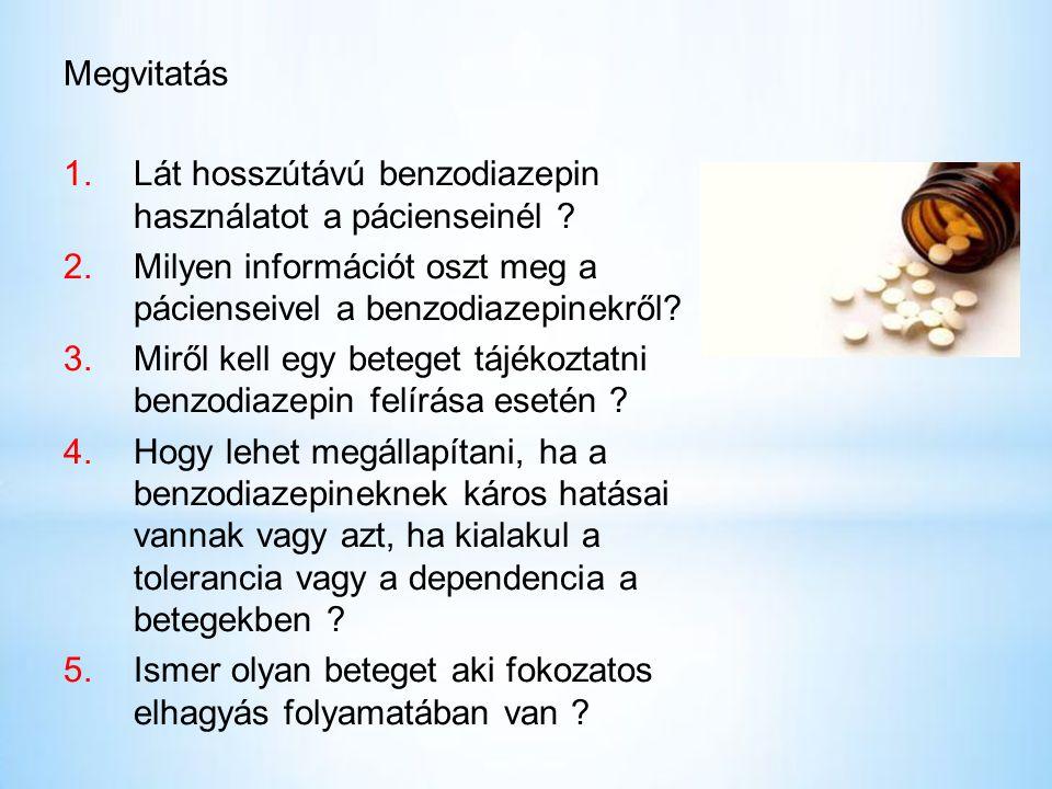 Megvitatás 1.Lát hosszútávú benzodiazepin használatot a pácienseinél .