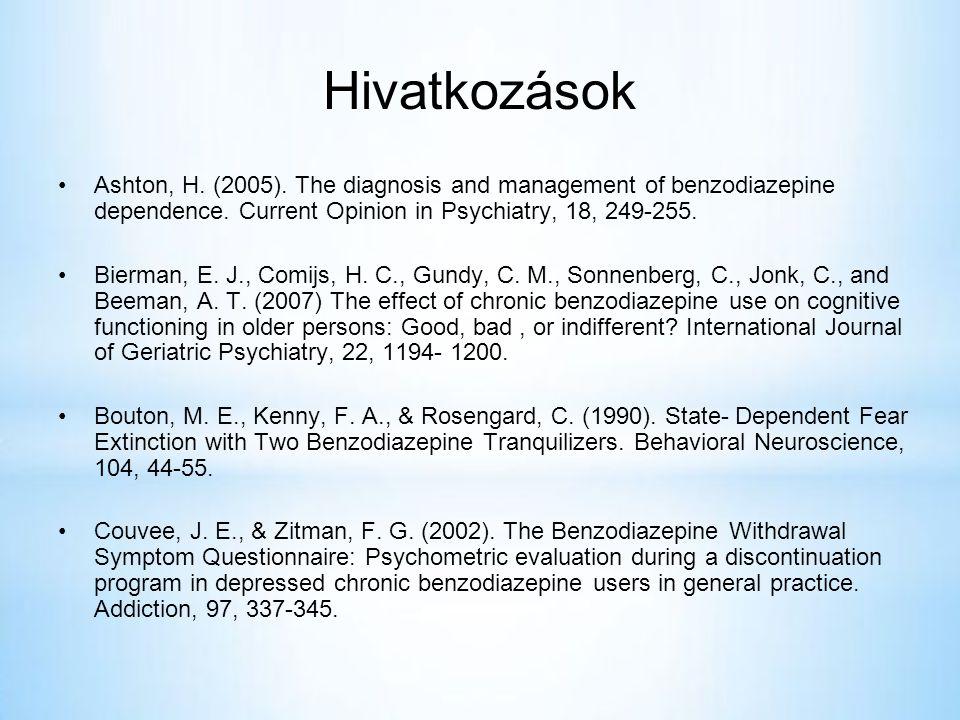 Hivatkozások •Ashton, H.(2005). The diagnosis and management of benzodiazepine dependence.