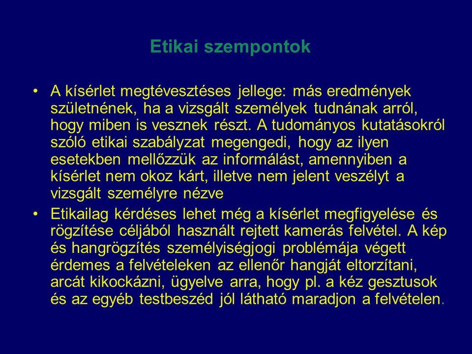 Etikai szempontok •A kísérlet megtévesztéses jellege: más eredmények születnének, ha a vizsgált személyek tudnának arról, hogy miben is vesznek részt.