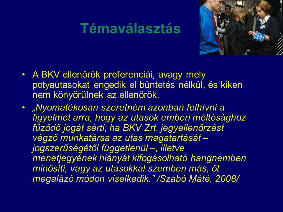 """Témaválasztás •A BKV ellenőrök preferenciái, avagy mely potyautasokat engedik el büntetés nélkül, és kiken nem könyörülnek az ellenőrök. •""""Nyomatékosa"""