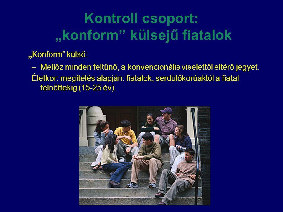 """Kontroll csoport: """"konform"""" külsejű fiatalok """" Konform"""" külső: –Mellőz minden feltűnő, a konvencionális viselettől eltérő jegyet. Életkor: megítélés a"""
