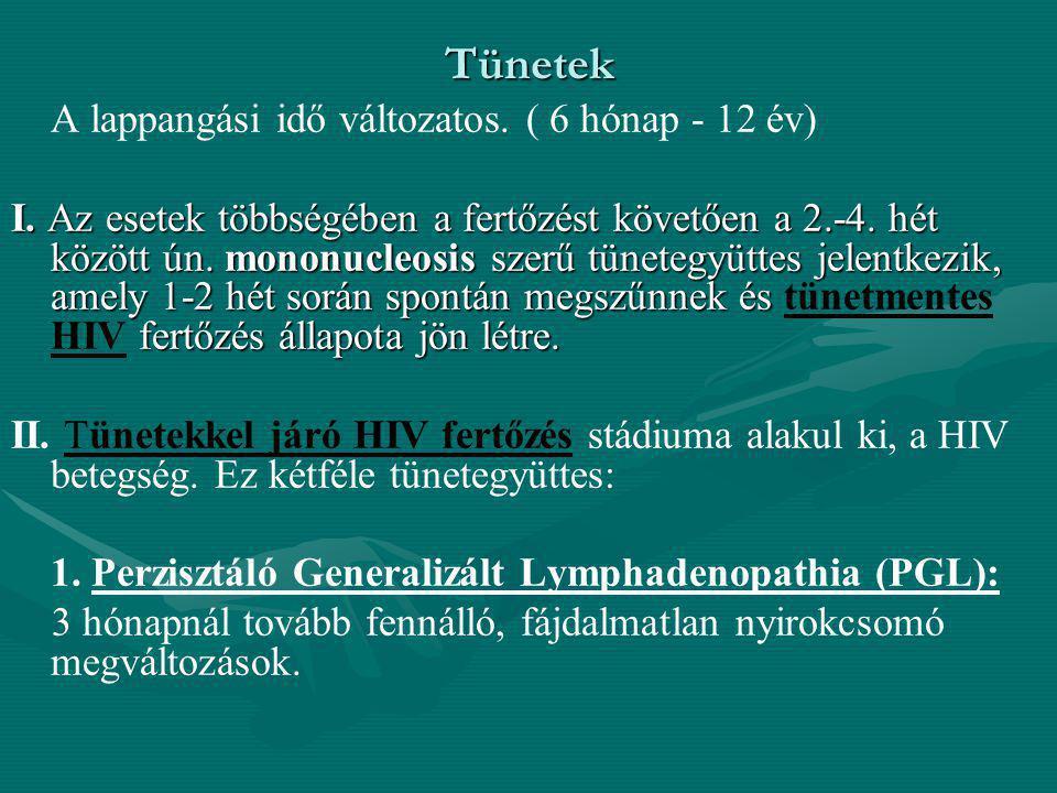 Tünetek A lappangási idő változatos. ( 6 hónap - 12 év) I. Az esetek többségében a fertőzést követően a 2.-4. hét között ún. mononucleosis szerű tünet